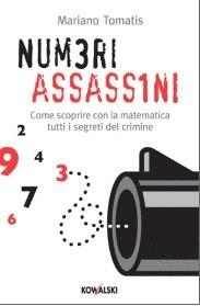Numeri assassini : Come scoprire con la matematica tutti i misteri del crimine Mariano Tomatis