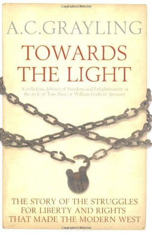 Towards The Light: The Story Of The Struggles For Liberty And Rights That Made The Modern West Anthony C. Grayling