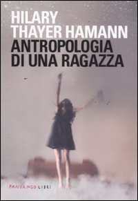 Antropologia di una ragazza  by  Hilary Thayer Hamann