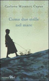 Come due stelle nel mare  by  Carlotta Mismetti Capua