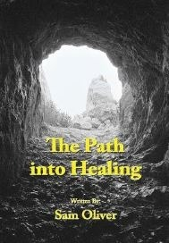 The Path Into Healing  by  Sam Oliver