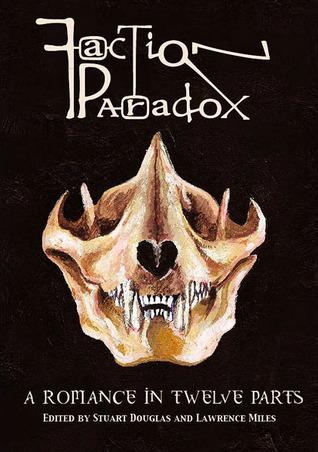 Faction Paradox: A Romance in Twelve Parts (Obverse Faction Paradox, #1) Stuart Douglas