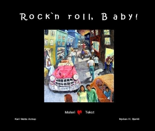 Rock'n roll, baby  by  Myriam H. Bjerkli