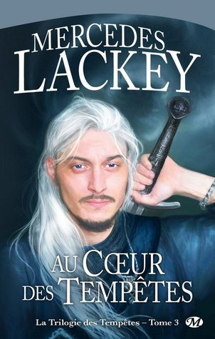 Au coeur des tempêtes (La Trilogie des Tempêtes, #3)  by  Mercedes Lackey