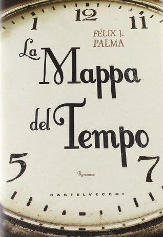La mappa del tempo (Trilogia Vittoriana, #1) Félix J. Palma