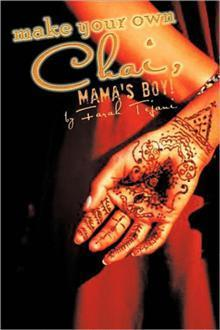 Make Your Own Chai, Mamas Boy!  by  Farah Tejani
