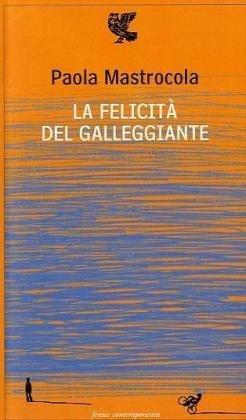 La felicità del galleggiante: Poesie 1995-2009  by  Paola Mastrocola