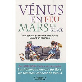 Vénus en feu et Mars de glace : Les secrets pour éliminer le stress et vivre en harmonie  by  John  Gray