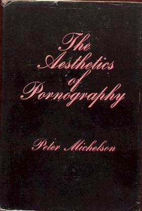 The Aesthetics of Pornography  by  Peter Michelson
