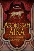 Arokissan aika (Oman keisarien aikakirjat, #3)  by  Ulla Viertola