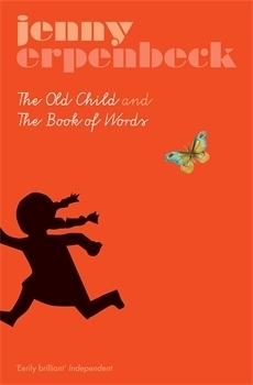 The Old Child and The Book of Words Jenny Erpenbeck