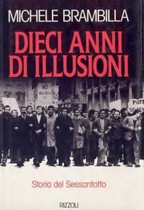 Dieci anni di illusioni: storia del Sessantotto Michele Brambilla