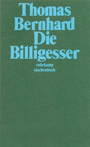 Die Billigesser  by  Thomas Bernhard