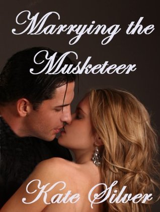 Marrying the Musketeer Kate Silver