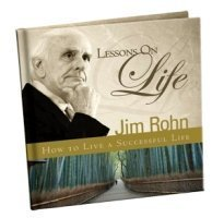Lessons on Life: How to Live a Successful Life James E. Rohn