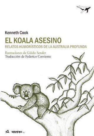 El koala asesino : relatos humorístico de la Australia profunda  by  Kenneth Cook