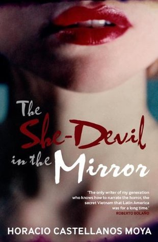 The She Devil in the Mirror Horacio Castellanos Moya
