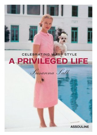 Privileged Life: Celebrating Wasp Style  by  Susanna Salk