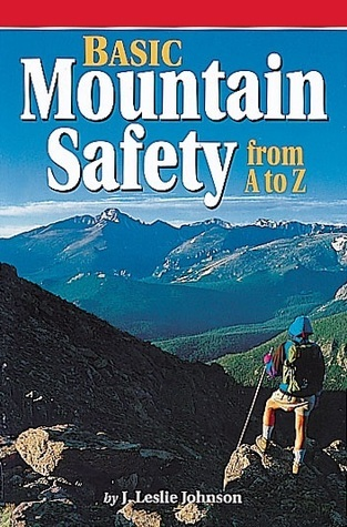 Basic Mountain Safety: From A to Z J. Leslie Johnson