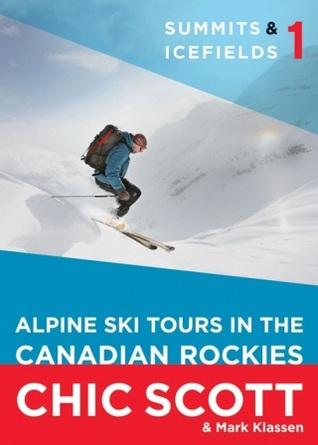 Summits & Icefields 1: Alpine Ski Tours in the Canadian Rockies Chic Scott