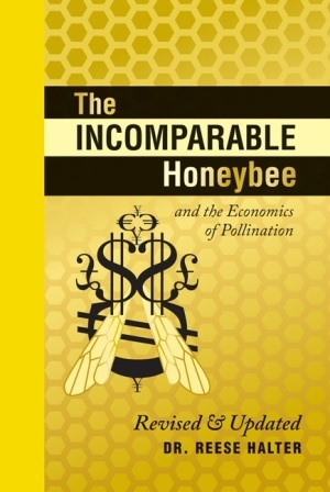 The Incomparable Honeybee and the Economics of Pollination: Revised & Updated  by  Reese Halter