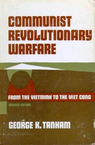 Communist Revolutionary Warfare:  From The Vietminh To The Viet Cong George K. Tanham