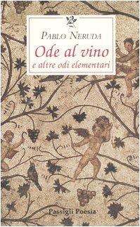 Ode al vino e altre odi elementari  by  Pablo Neruda