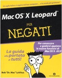 Mac Os X Leopard per negati: la guida alla portata di tutti  by  Bob LeVitus