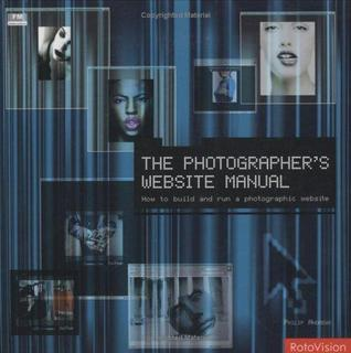 The Photographerss Website Manual. How to build and run photographic website.  by  Philip Andrews