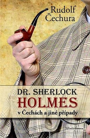 Dr. Sherlock Holmes v Čechách a jiné případy  by  Rudolf Čechura
