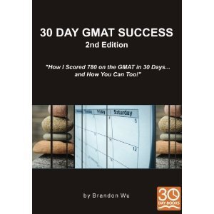 30 Day GMAT Success 2nd Edition: How I Scored 780 on the GMAT in 30 Days... and How You Can Too! Brandon Wu