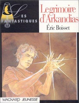 Le Grimoire dArkandias  by  Eric Boisset