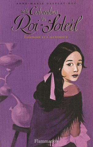 Eléonore et lalchimiste (Les Colombes du Roi-Soleil, #6)  by  Anne-Marie Desplat-Duc