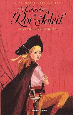 Un corsaire nommé Henriette (Les Colombes du Roi-Soleil, #7) Anne-Marie Desplat-Duc