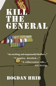 Kill the General  by  Bogdan Hrib