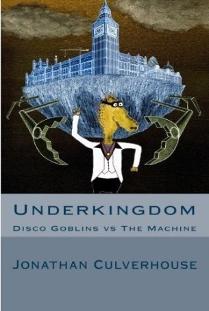 Underkingdom: Disco Goblins vs The Machine  by  Jonathan Culverhouse