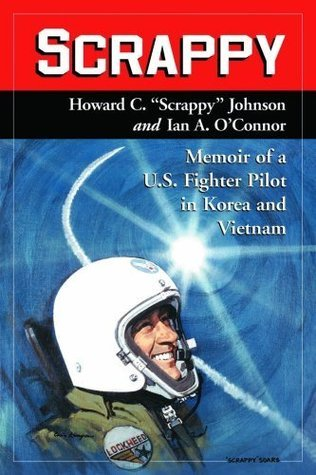 Scrappy: Memoir of a U.S. Fighter Pilot in Korea and Vietnam Howard C Johnson