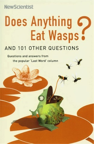 Does Anything Eat Wasps?: And 101 Other Questions New Scientist