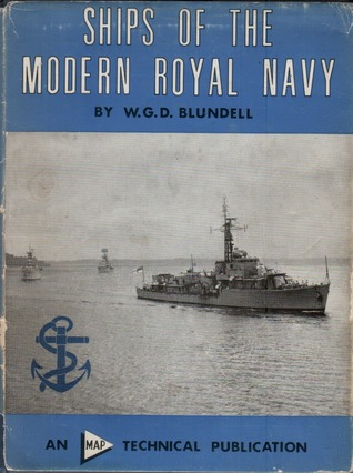 Ships of the Modern Royal Navy  by  W D G Blundell