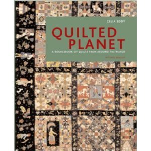 Quilted Planet A Sourcebook of Quilts From Around the World  by  Celia Eddy