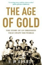 The Age Of Gold  by  H.W. Brands
