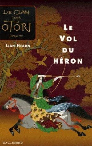 Le Vol du héron (Le Clan des Otori, #4)  by  Lian Hearn