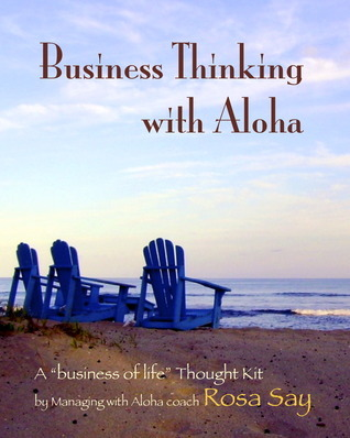 Business Thinking with Aloha  by  Rosa Say