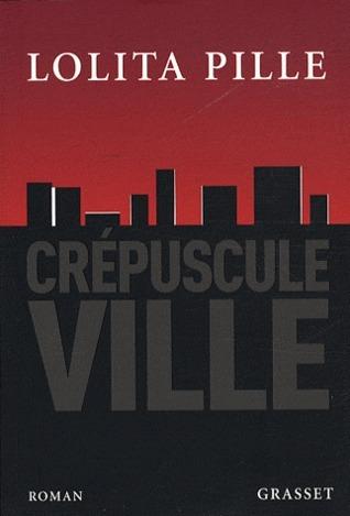 Crépuscule Ville  by  Lolita Pille