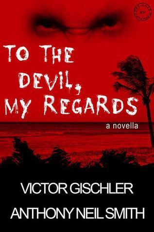 To the Devil, My Regards Anthony Neil Smith