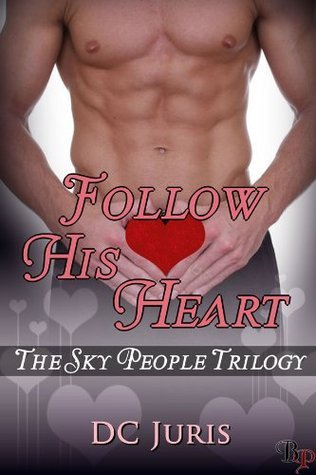 Follow His Heart (Sky People Trilogy #3)  by  D.C. Juris