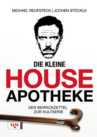 Die kleine House-Apotheke: Der Beipackzettel zur Kultserie Michael Reufsteck