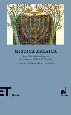 Mistica ebraica. Testi della tradizione segreta del giudaismo dal III al XVIII secolo Giulio Busi