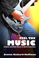 Feel The Music: A Rock And Roll Story Of Determination Steven Richard Hoffman