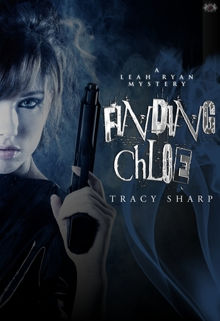 Finding Chloe (The Leah Ryan Mysteries, #2)  by  Tracy Sharp